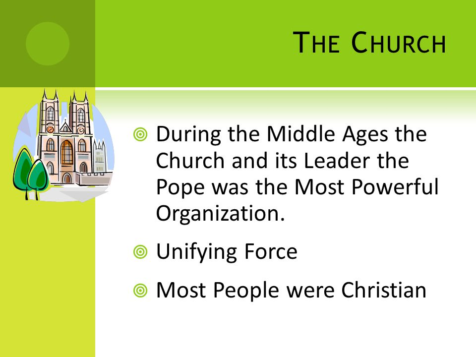 T HE C HURCH  During the Middle Ages the Church and its Leader the Pope was the Most Powerful Organization.