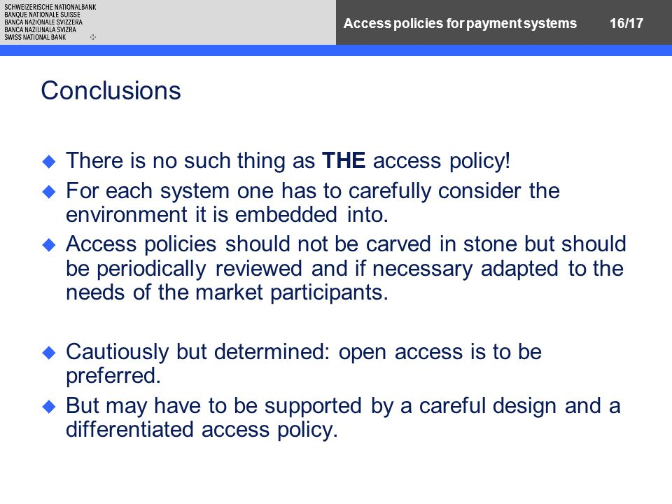 16/17Access policies for payment systems Conclusions u There is no such thing as THE access policy.