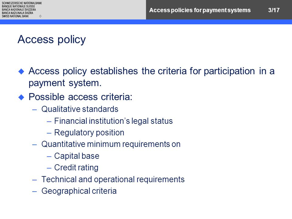 3/17Access policies for payment systems Access policy u Access policy establishes the criteria for participation in a payment system.