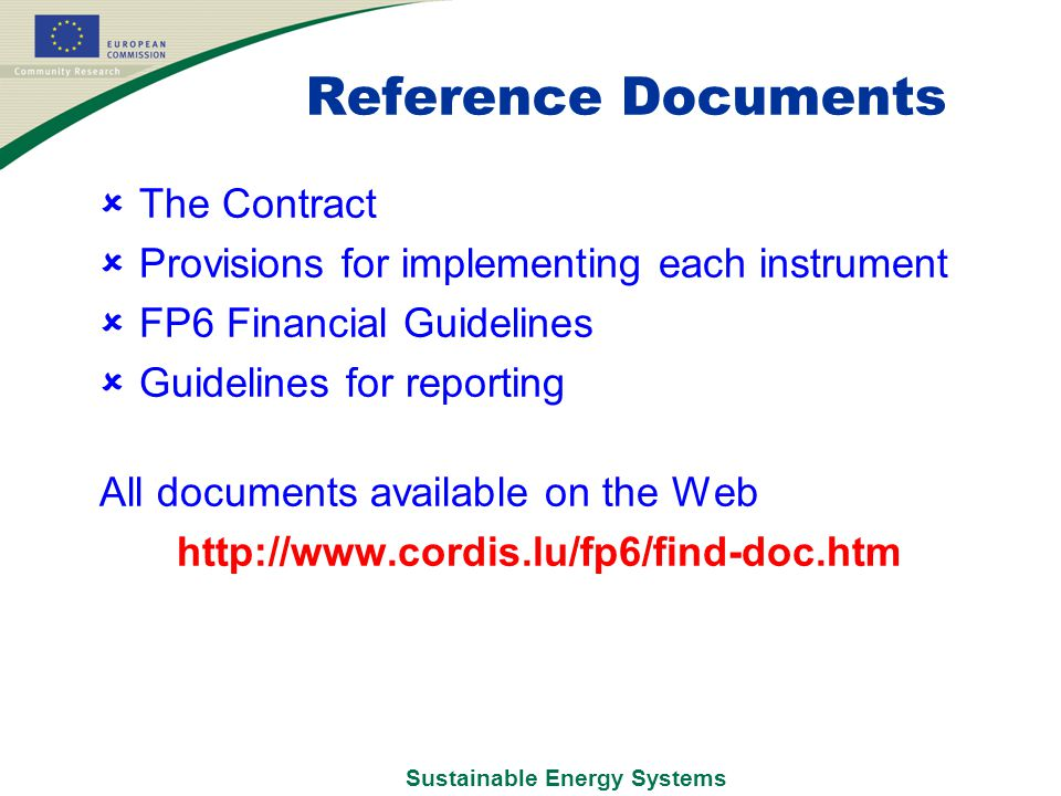 Sustainable Energy Systems Reference Documents  The Contract  Provisions for implementing each instrument  FP6 Financial Guidelines  Guidelines for reporting All documents available on the Web