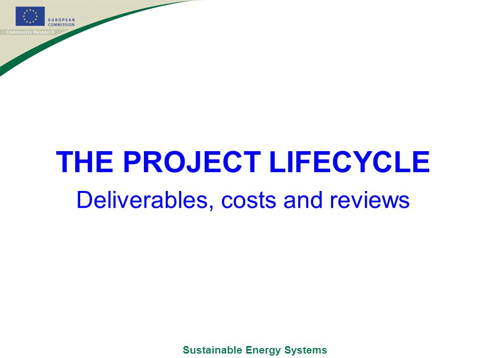 Sustainable Energy Systems THE PROJECT LIFECYCLE Deliverables, costs and reviews