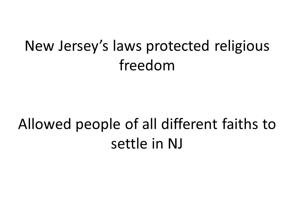 New Jersey's laws protected religious freedom Allowed people of all different faiths to settle in NJ