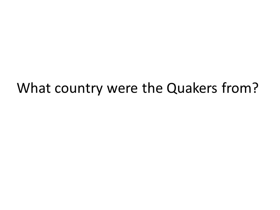 What country were the Quakers from