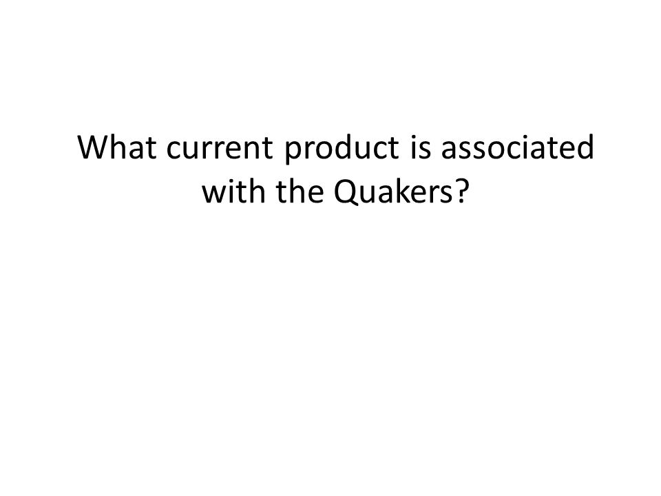 What current product is associated with the Quakers