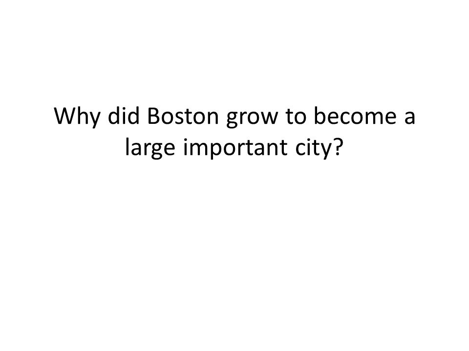 Why did Boston grow to become a large important city