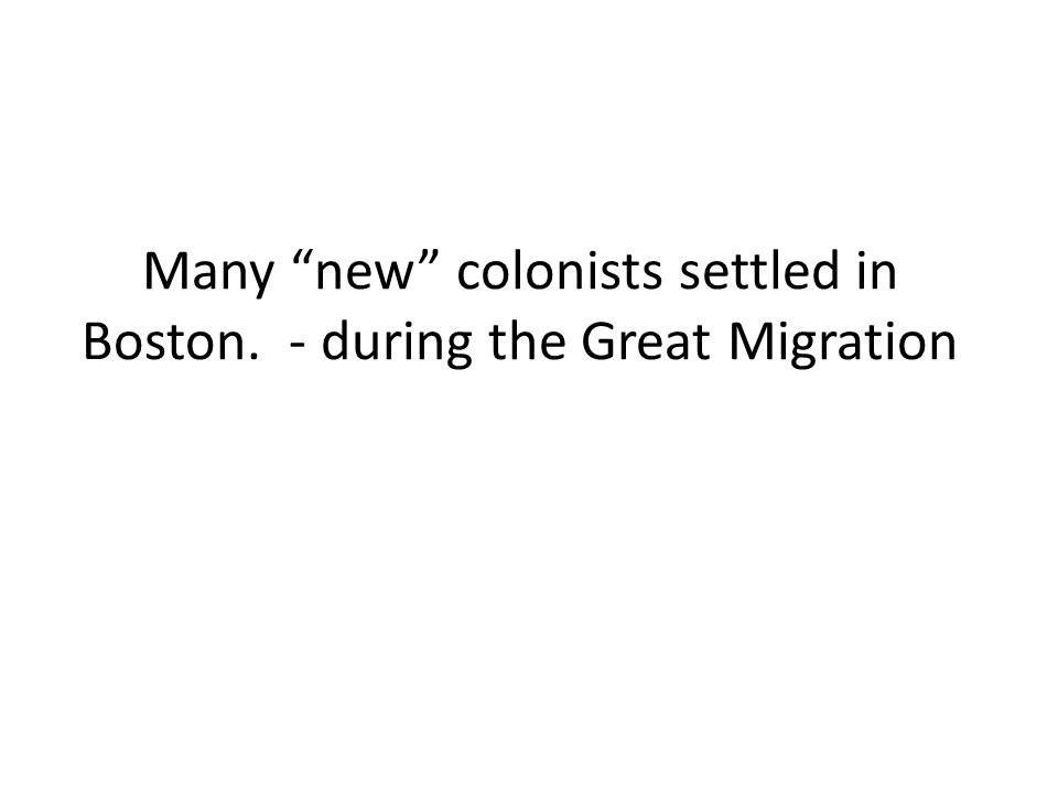 Many new colonists settled in Boston. - during the Great Migration