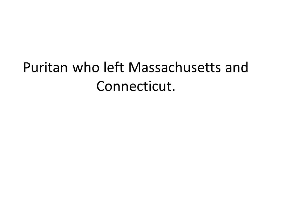Puritan who left Massachusetts and Connecticut.