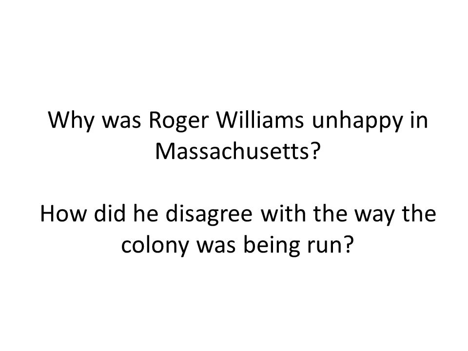 Why was Roger Williams unhappy in Massachusetts.