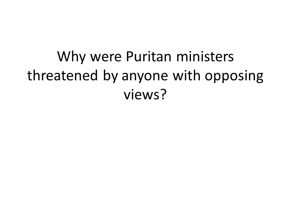 Why were Puritan ministers threatened by anyone with opposing views