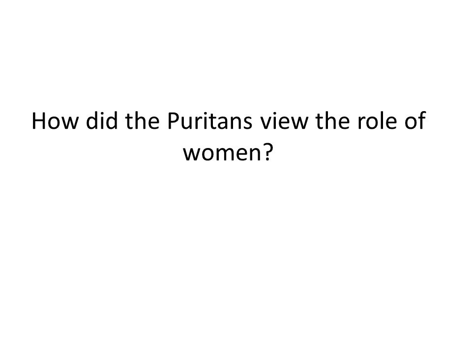 How did the Puritans view the role of women