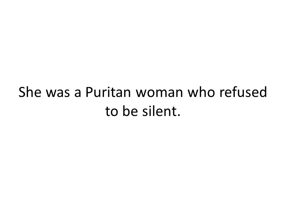 She was a Puritan woman who refused to be silent.