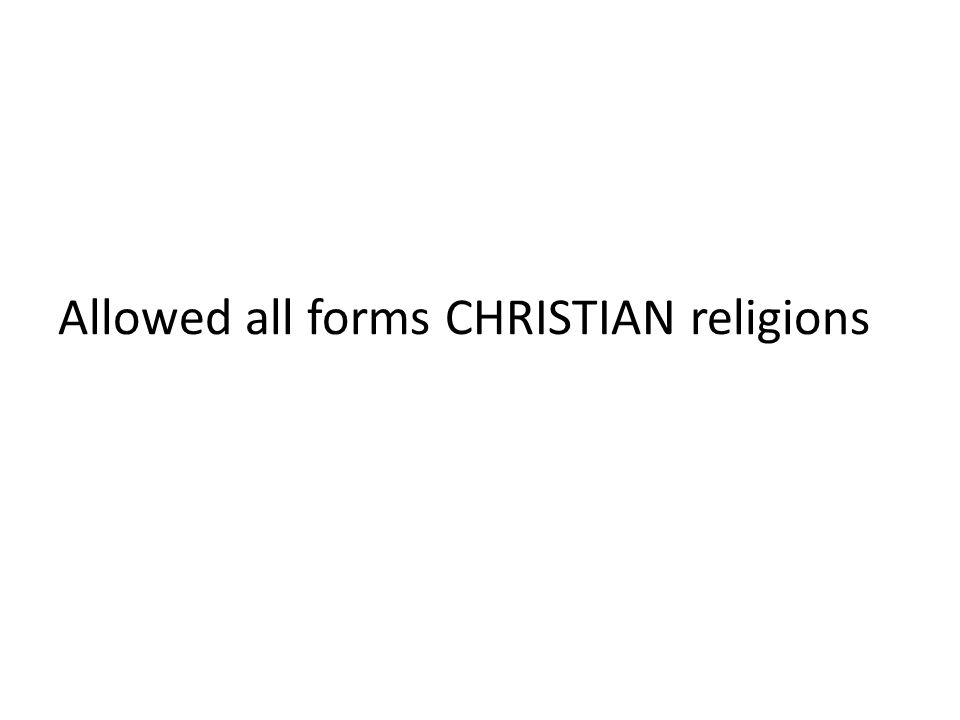 Allowed all forms CHRISTIAN religions