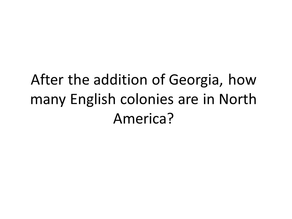 After the addition of Georgia, how many English colonies are in North America
