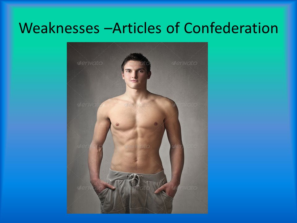 Weaknesses –Articles of Confederation Congress cannot control trade. Congress cannot enforce laws.