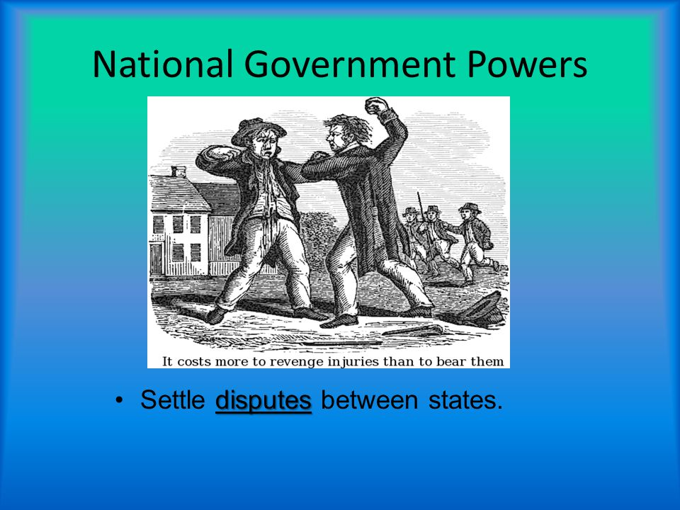 National Government Powers disputesSettle disputes between states.
