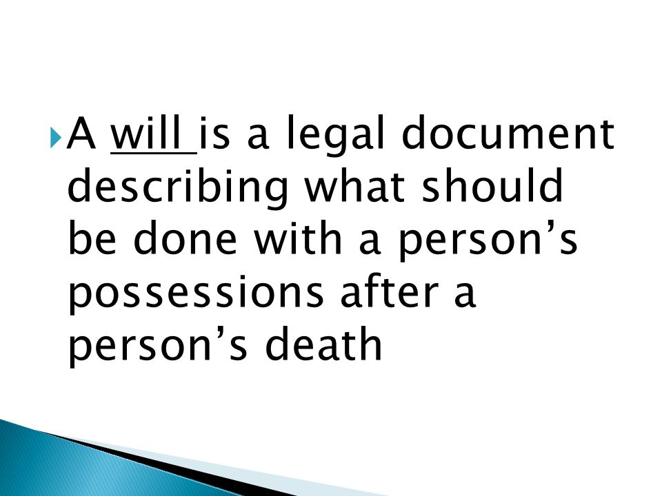  A will is a legal document describing what should be done with a person's possessions after a person's death