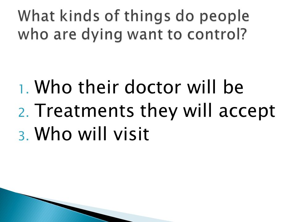 1. Who their doctor will be 2. Treatments they will accept 3. Who will visit