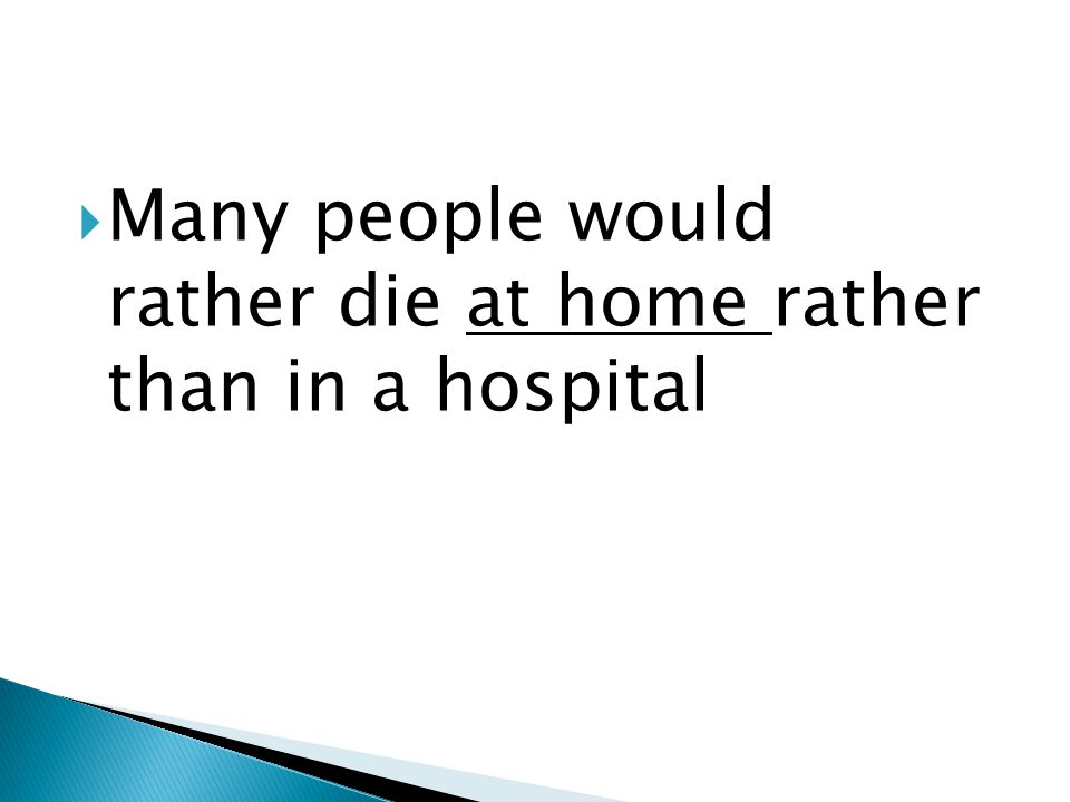 Many people would rather die at home rather than in a hospital