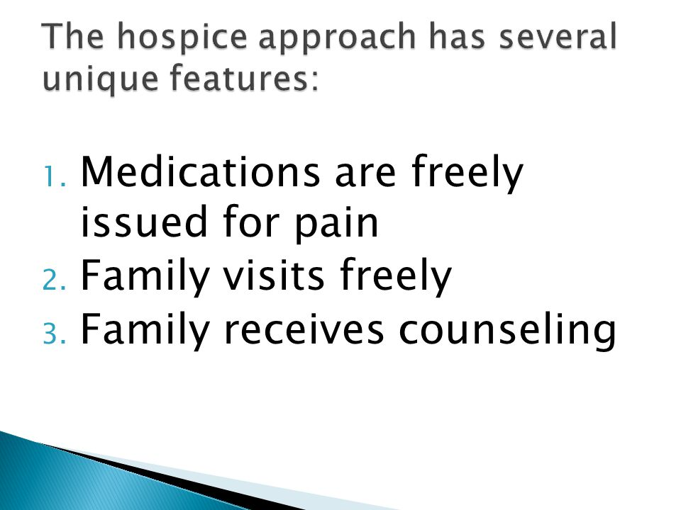 1. Medications are freely issued for pain 2. Family visits freely 3. Family receives counseling