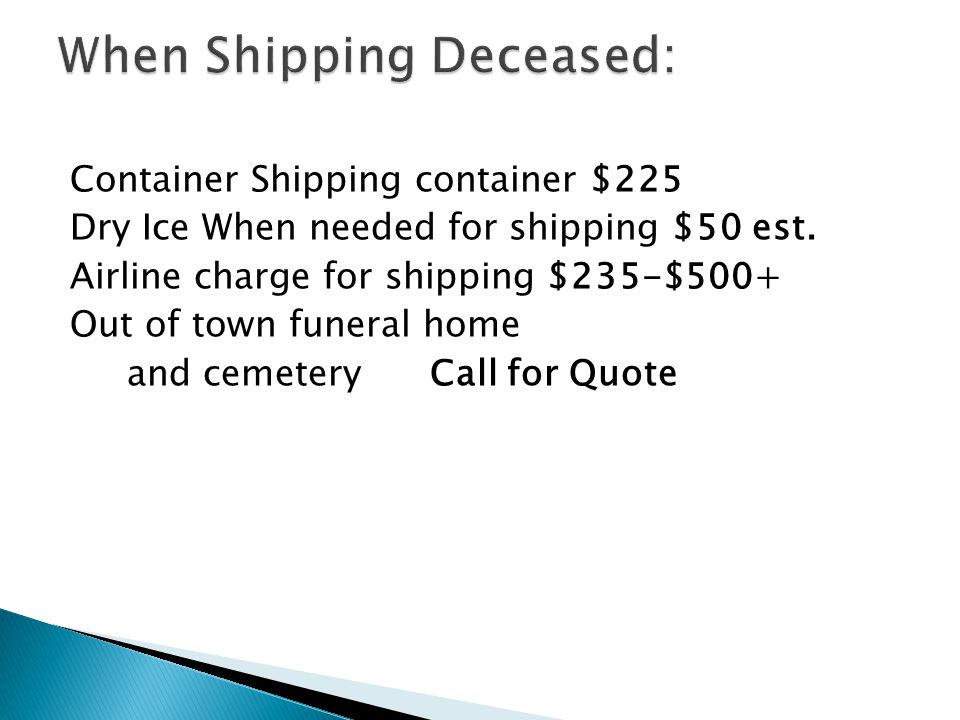 Container Shipping container $225 Dry Ice When needed for shipping $50 est.