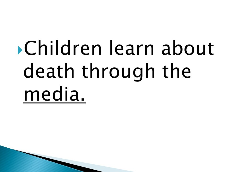  Children learn about death through the media.