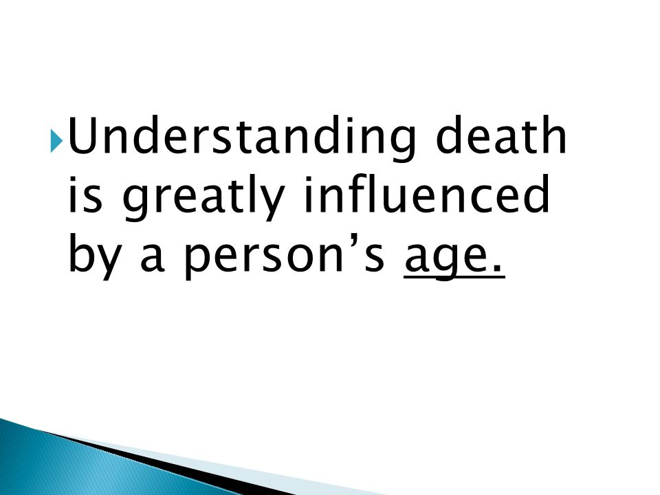  Understanding death is greatly influenced by a person's age.