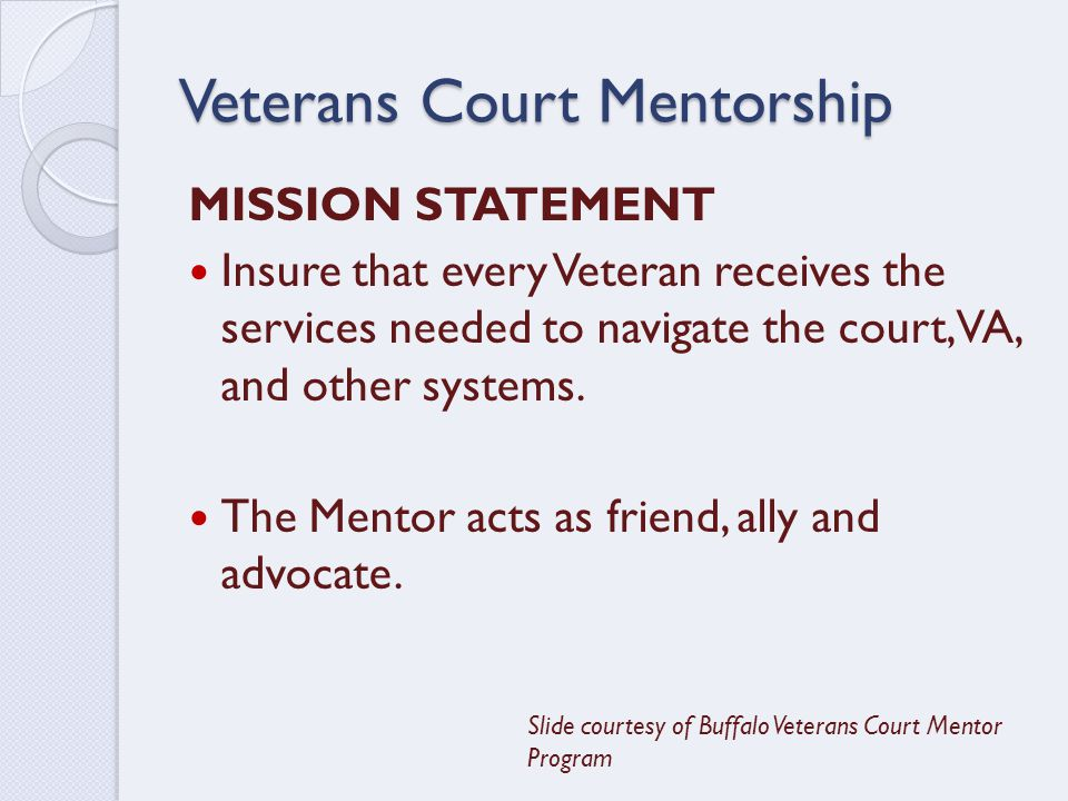 MISSION STATEMENT Insure that every Veteran receives the services needed to navigate the court, VA, and other systems.