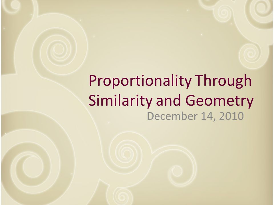 December 14, 2010 Proportionality Through Similarity and Geometry