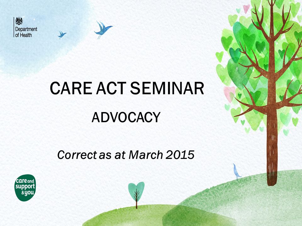 CARE ACT SEMINAR ADVOCACY Correct as at March 2015