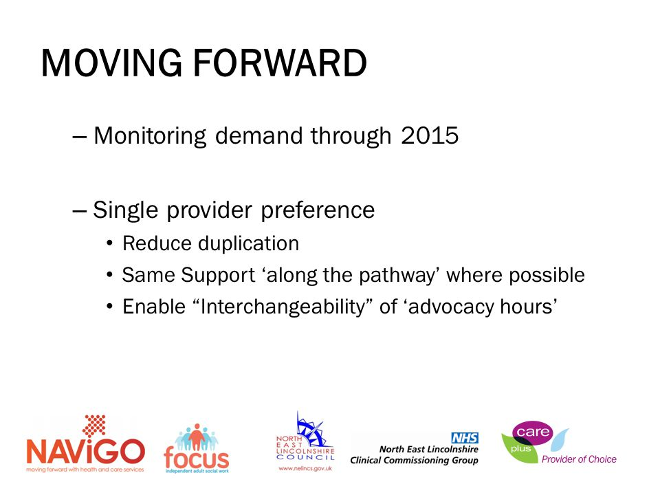 MOVING FORWARD – Monitoring demand through 2015 – Single provider preference Reduce duplication Same Support 'along the pathway' where possible Enable Interchangeability of 'advocacy hours'
