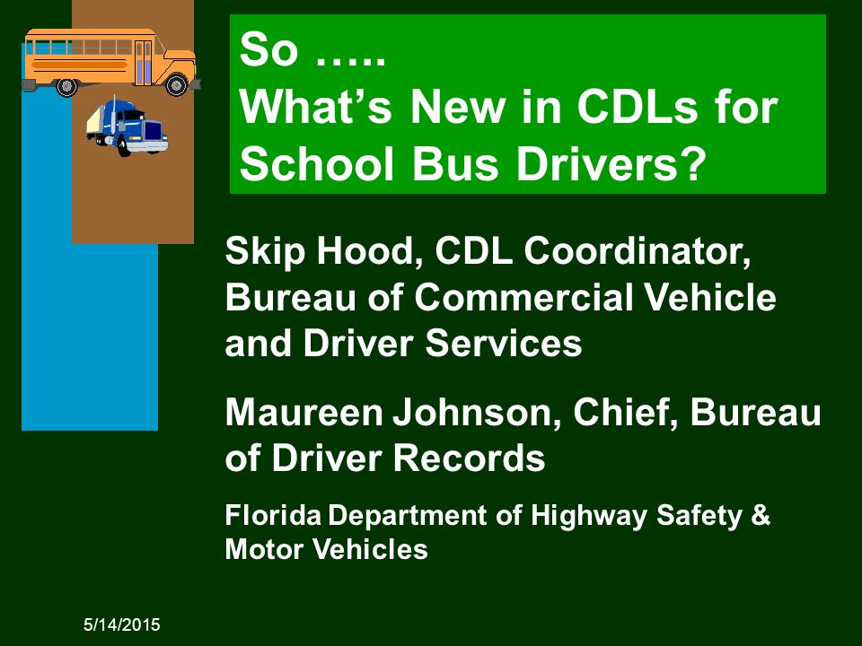 5/14/2015 Skip Hood, CDL Coordinator, Bureau of Commercial Vehicle and Driver Services Maureen Johnson, Chief, Bureau of Driver Records Florida Department of Highway Safety & Motor Vehicles So …..