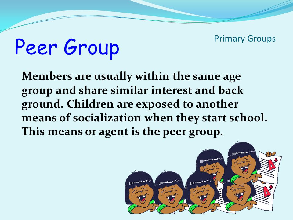 Peer Group A group of persons, usually the same age, with the same status and interests.