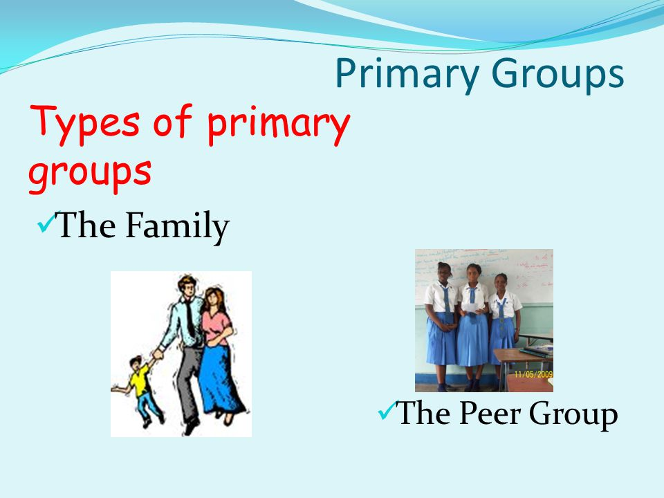 Primary groups are mainly small and members communicate or talk freely, openly, intimately, with one another.