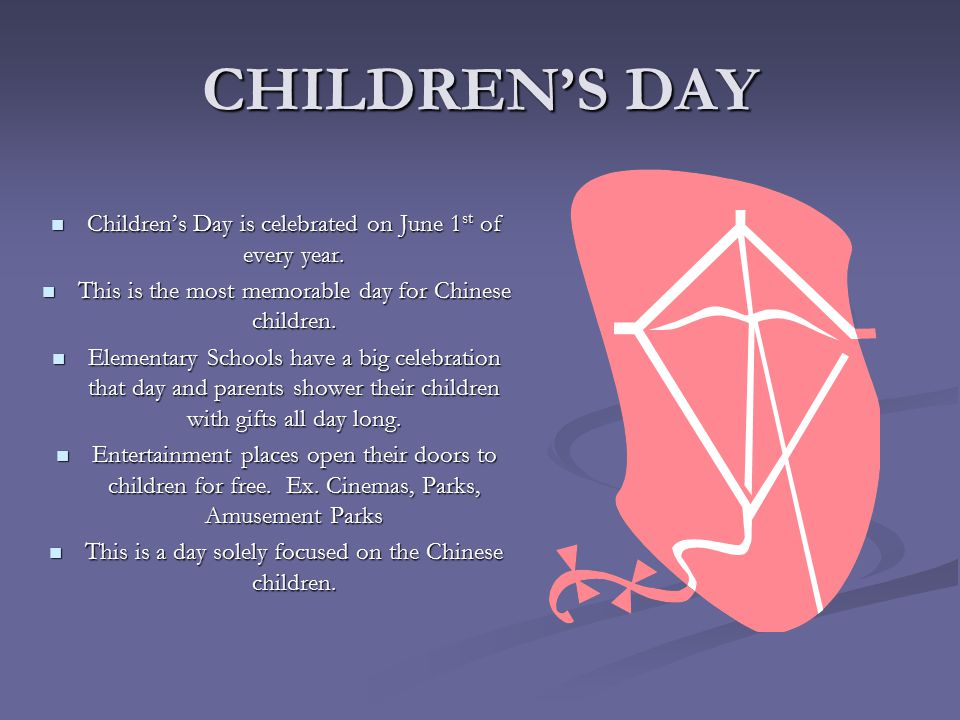 CHILDREN'S DAY Children's Day is celebrated on June 1 st of every year.