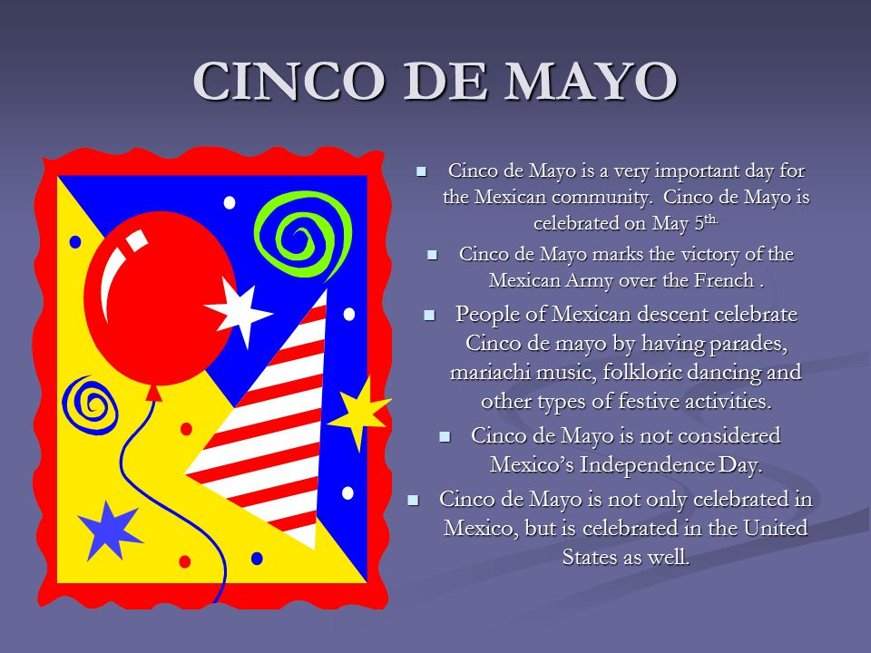 CINCO DE MAYO Cinco de Mayo is a very important day for the Mexican community.