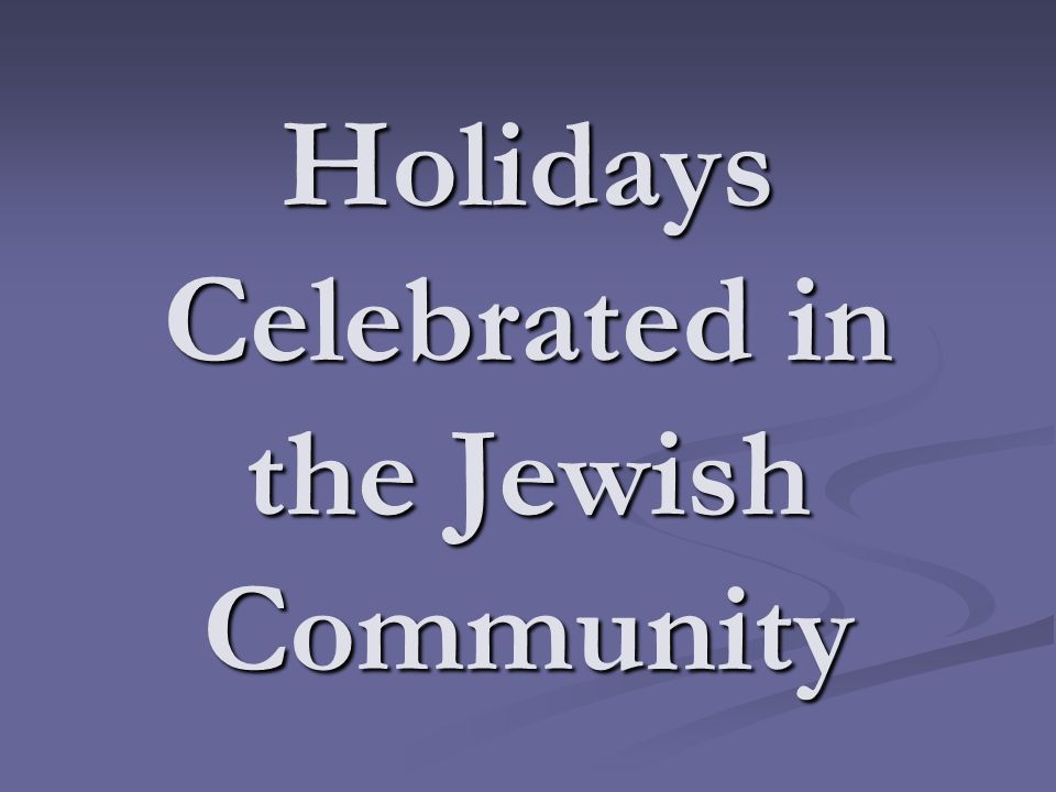 Holidays Celebrated in the Jewish Community