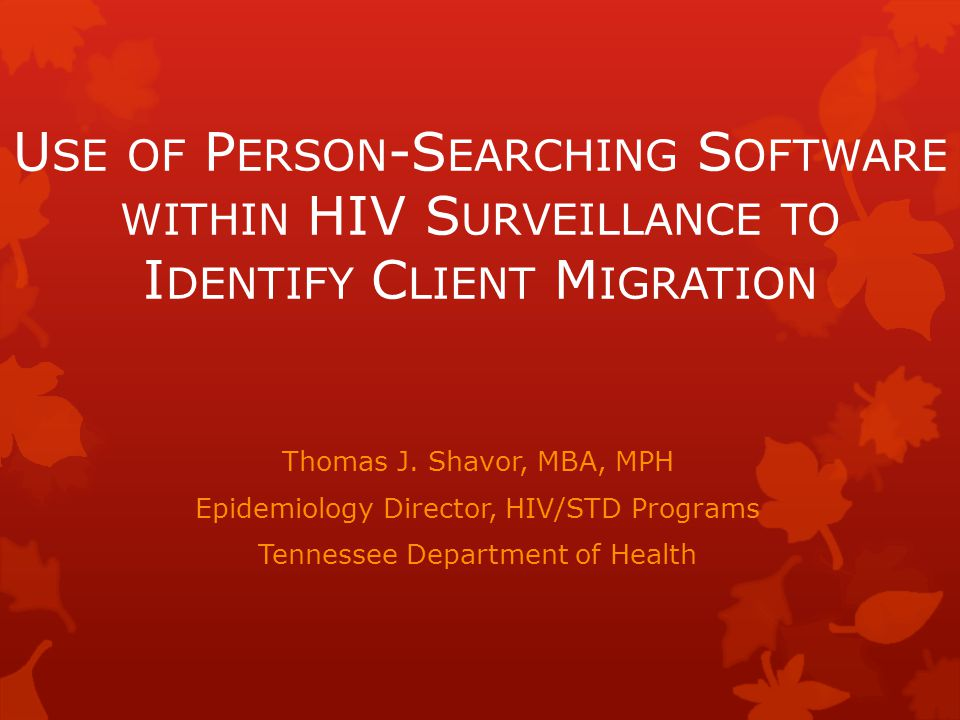 U SE OF P ERSON -S EARCHING S OFTWARE WITHIN HIV S URVEILLANCE TO I DENTIFY C LIENT M IGRATION Thomas J.
