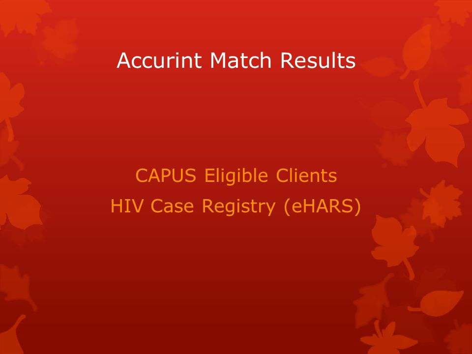Accurint Match Results CAPUS Eligible Clients HIV Case Registry (eHARS)