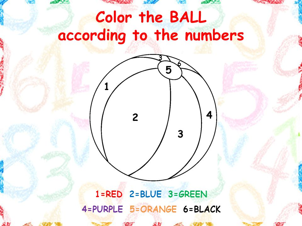 Color the BALL according to the numbers =RED 2=BLUE 3=GREEN 4=PURPLE 5=ORANGE 6=BLACK 3 6