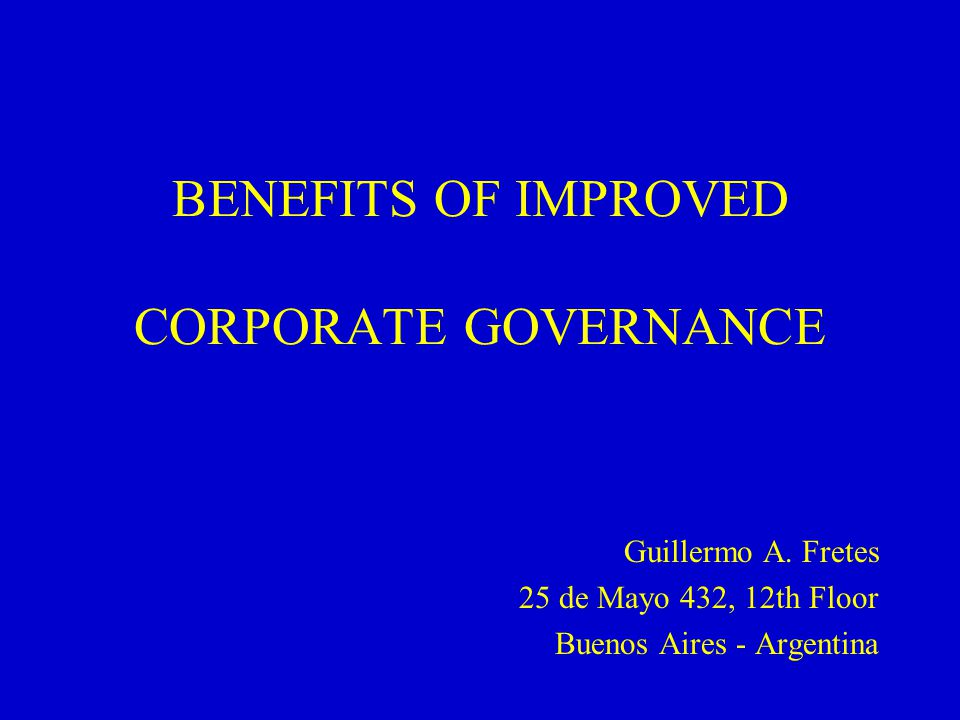 BENEFITS OF IMPROVED CORPORATE GOVERNANCE Guillermo A.