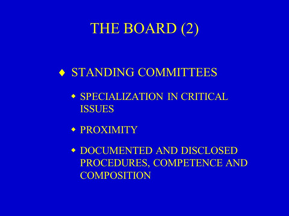 THE BOARD (2)  STANDING COMMITTEES  SPECIALIZATION IN CRITICAL ISSUES  PROXIMITY  DOCUMENTED AND DISCLOSED PROCEDURES, COMPETENCE AND COMPOSITION