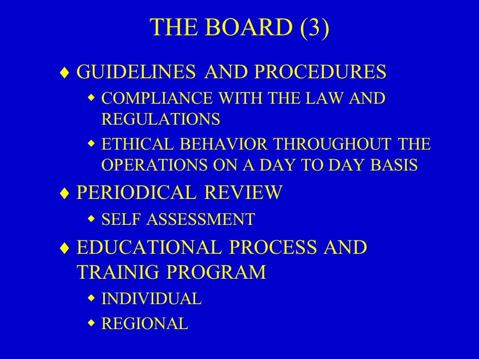 THE BOARD (3)  GUIDELINES AND PROCEDURES  COMPLIANCE WITH THE LAW AND REGULATIONS  ETHICAL BEHAVIOR THROUGHOUT THE OPERATIONS ON A DAY TO DAY BASIS  PERIODICAL REVIEW  SELF ASSESSMENT  EDUCATIONAL PROCESS AND TRAINIG PROGRAM  INDIVIDUAL  REGIONAL