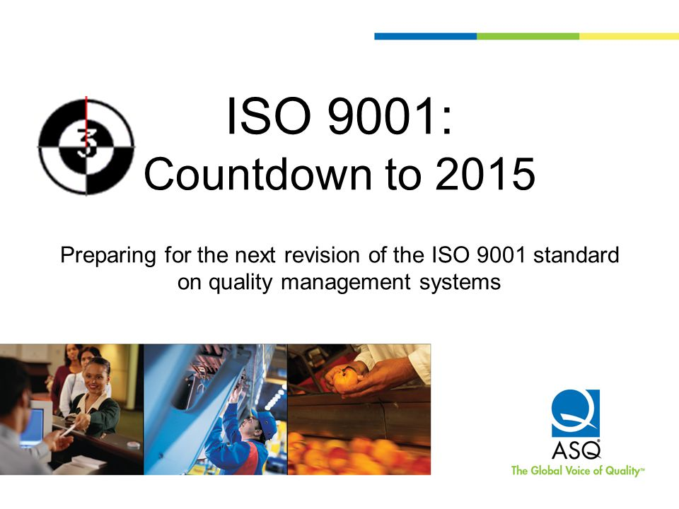 ISO 9001: Countdown to 2015 Preparing for the next revision of the ISO 9001 standard on quality management systems