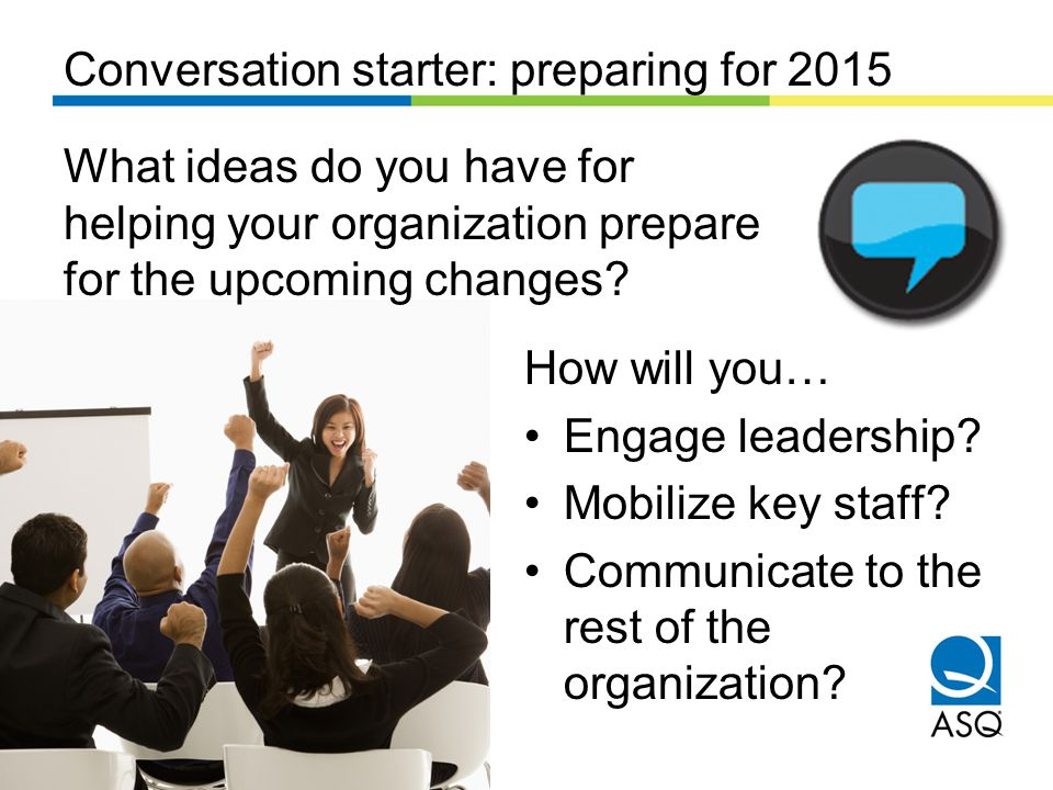 Conversation starter: preparing for 2015 What ideas do you have for helping your organization prepare for the upcoming changes.