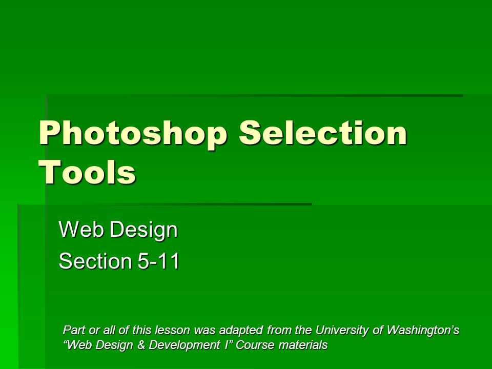 Photoshop Selection Tools Web Design Section 5 11 Part Or All Of This Lesson Was Adapted From The University Of Washington S Web Design Development Ppt Download