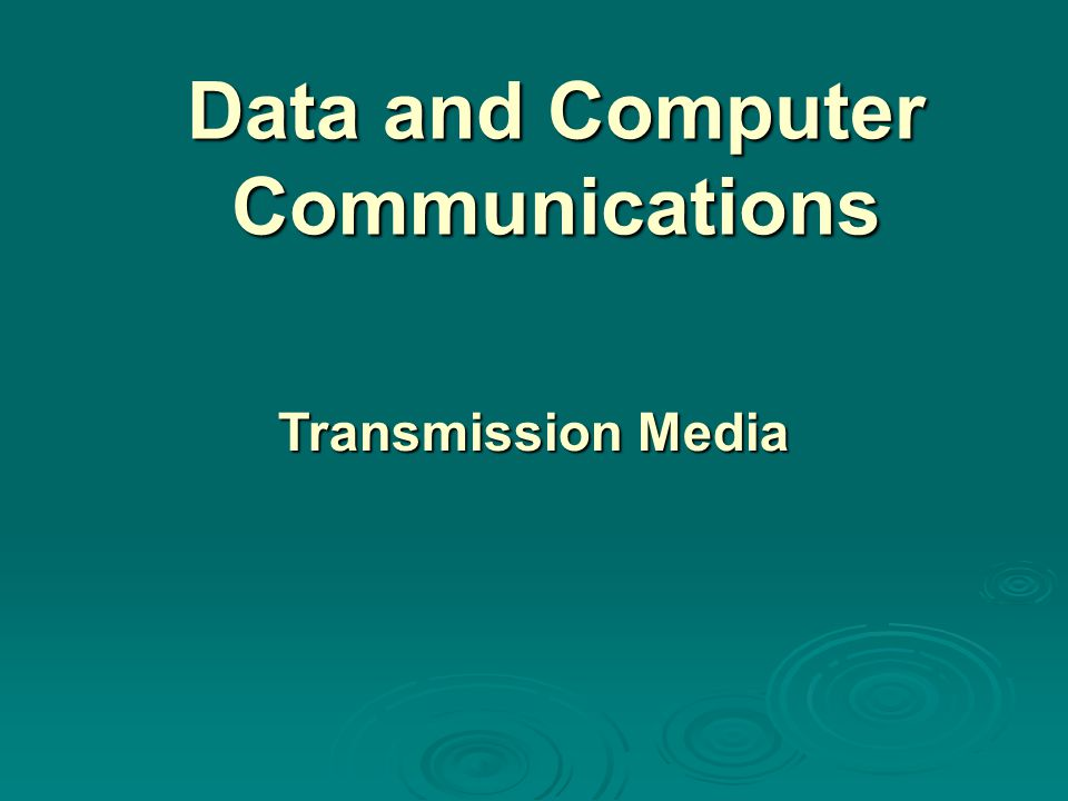 Data and Computer Communications Transmission Media