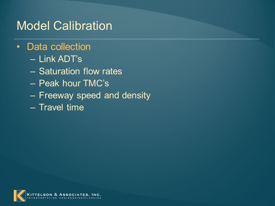 Model Calibration Data collection –Link ADT's –Saturation flow rates –Peak hour TMC's –Freeway speed and density –Travel time