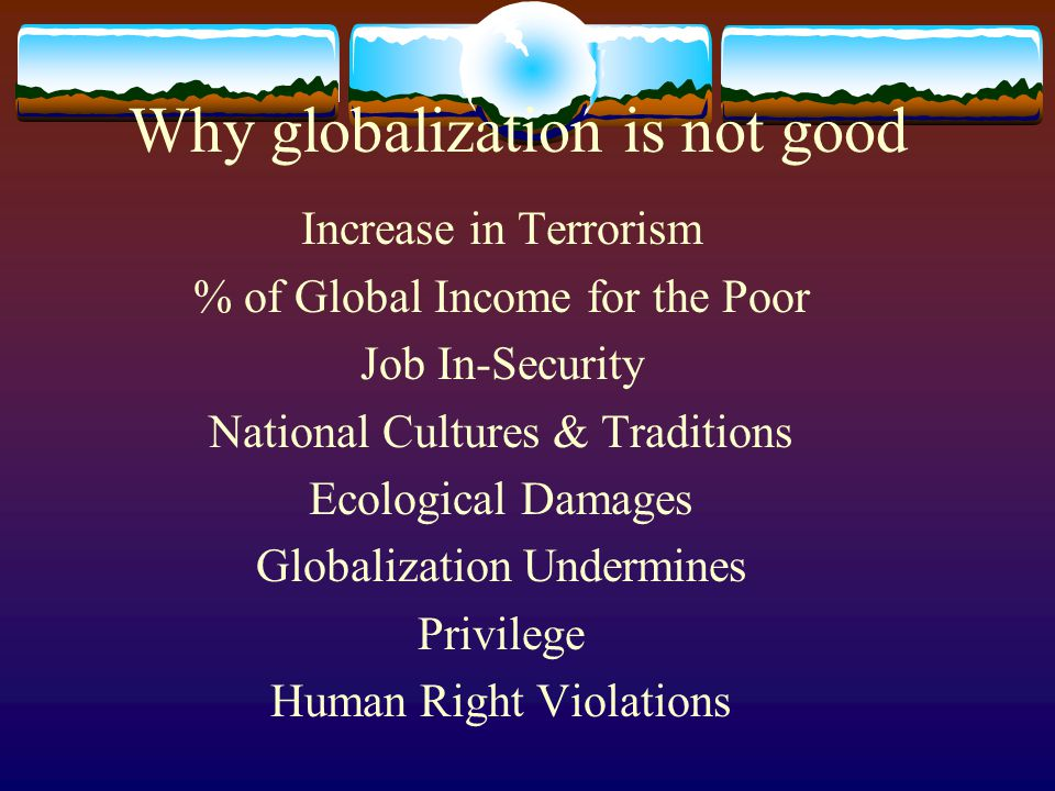 Disadvantages of Globalization   Millions of Americans have lost jobs because of imports or shifts in production abroad.
