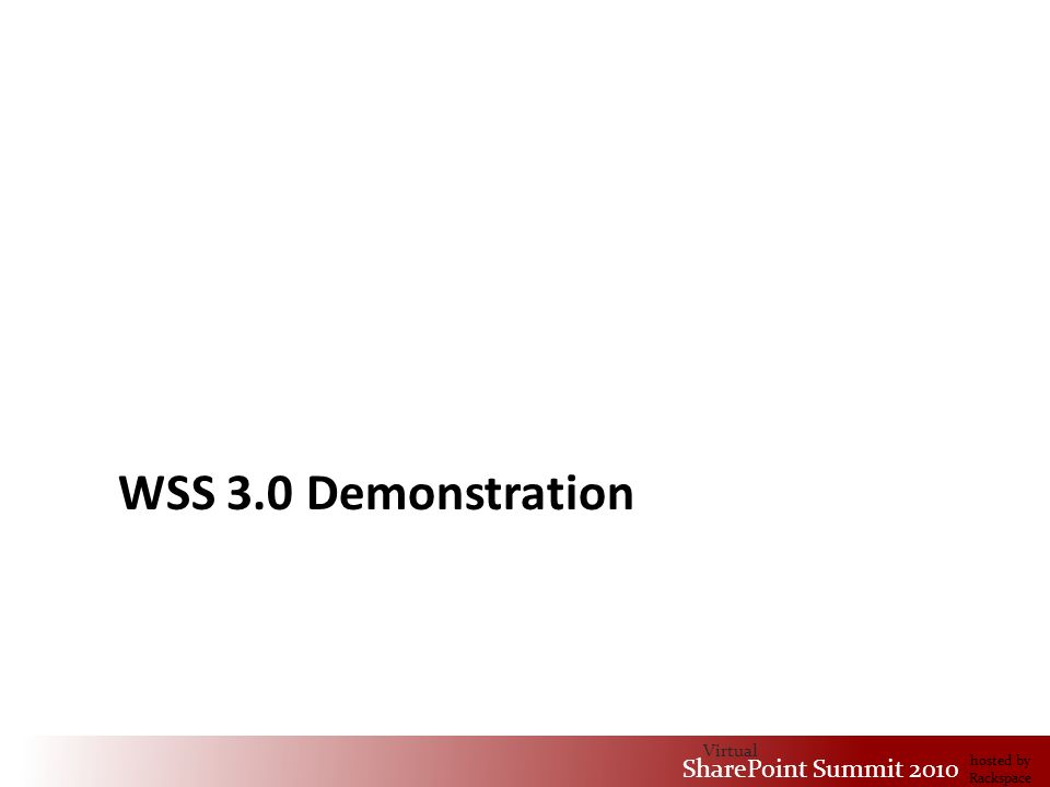 Virtual SharePoint Summit 2010 hosted by Rackspace WSS 3.0 Demonstration