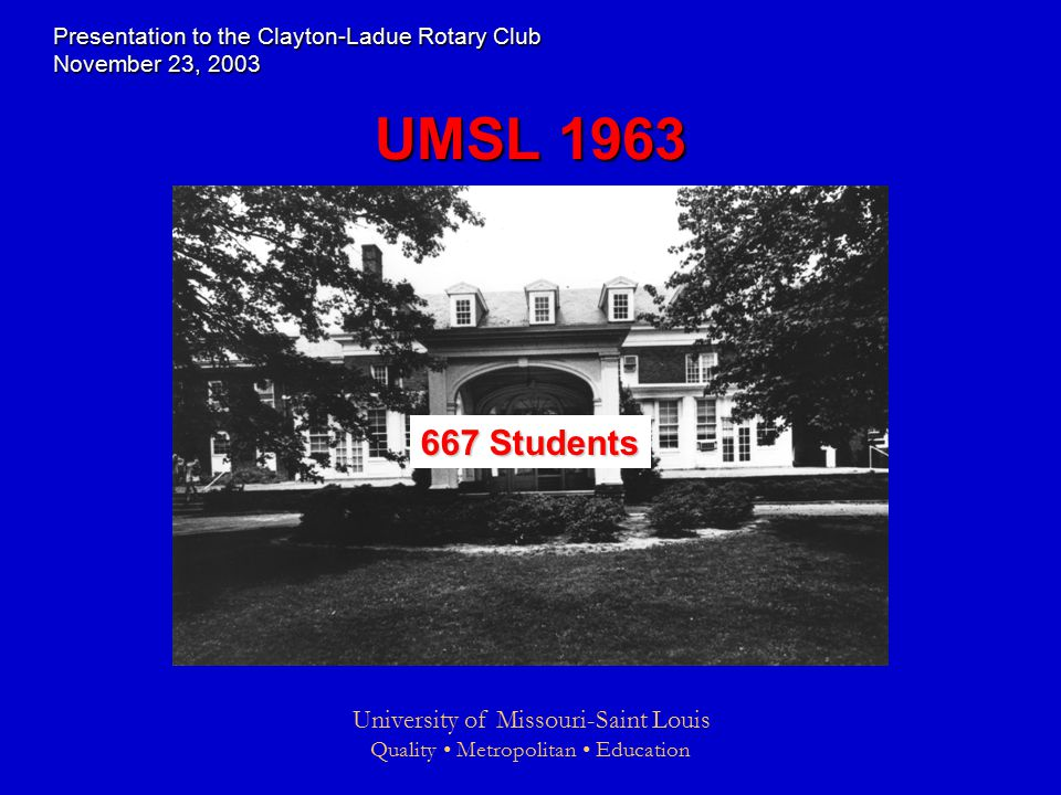 University of Missouri-Saint Louis Quality Metropolitan Education UMSL Students Presentation to the Clayton-Ladue Rotary Club November 23, 2003